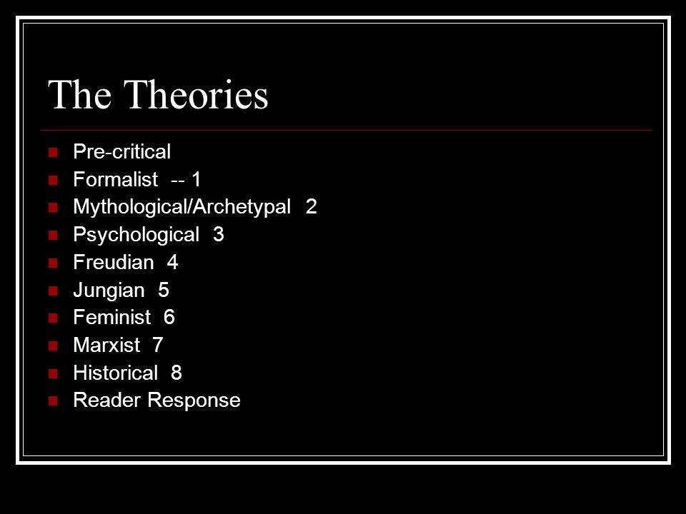 The Theories Pre-critical Formalist -- 1 Mythological/Archetypal 2
