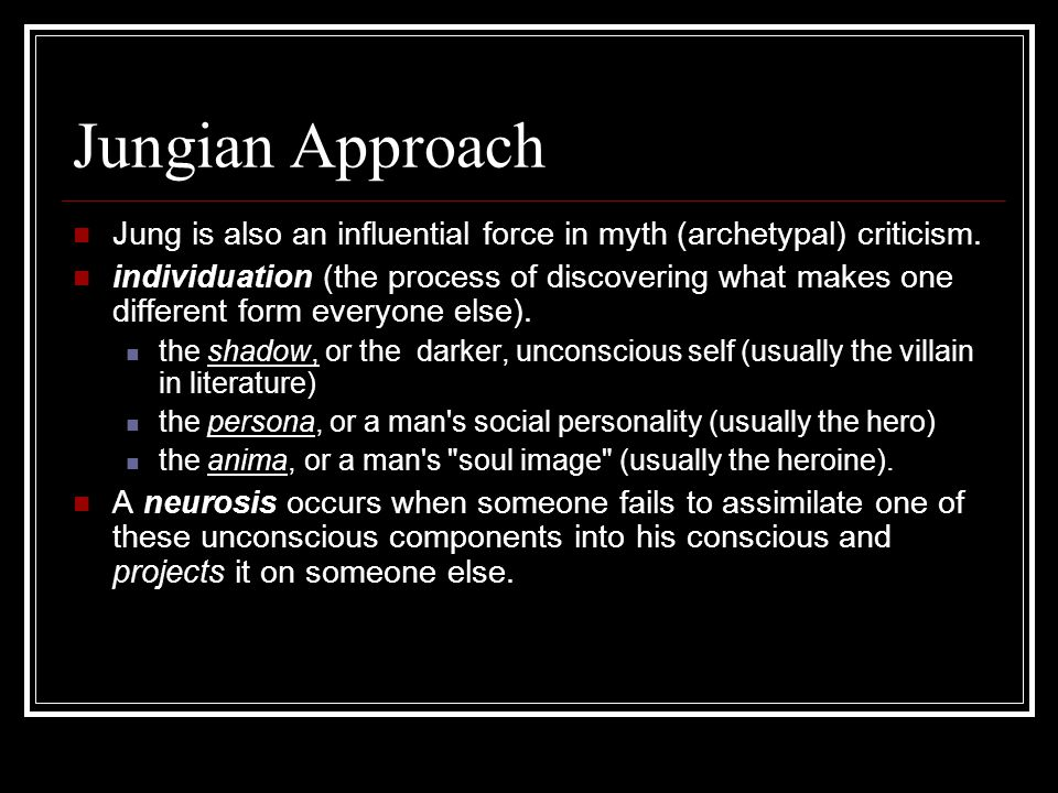 Jungian Approach Jung is also an influential force in myth (archetypal) criticism.