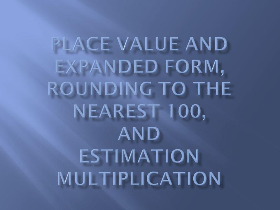 Place Value and Expanded Form, Rounding to the Nearest 100, and Estimation Multiplication