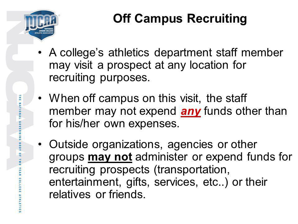 Off Campus Recruiting A college's athletics department staff member may visit a prospect at any location for recruiting purposes.