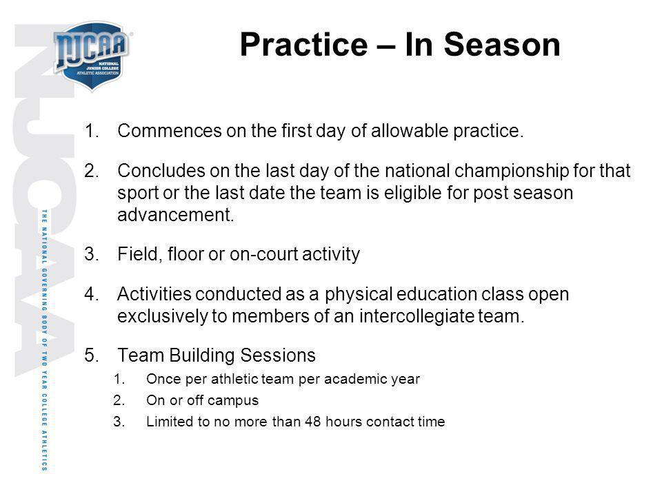 Practice – In Season Commences on the first day of allowable practice.