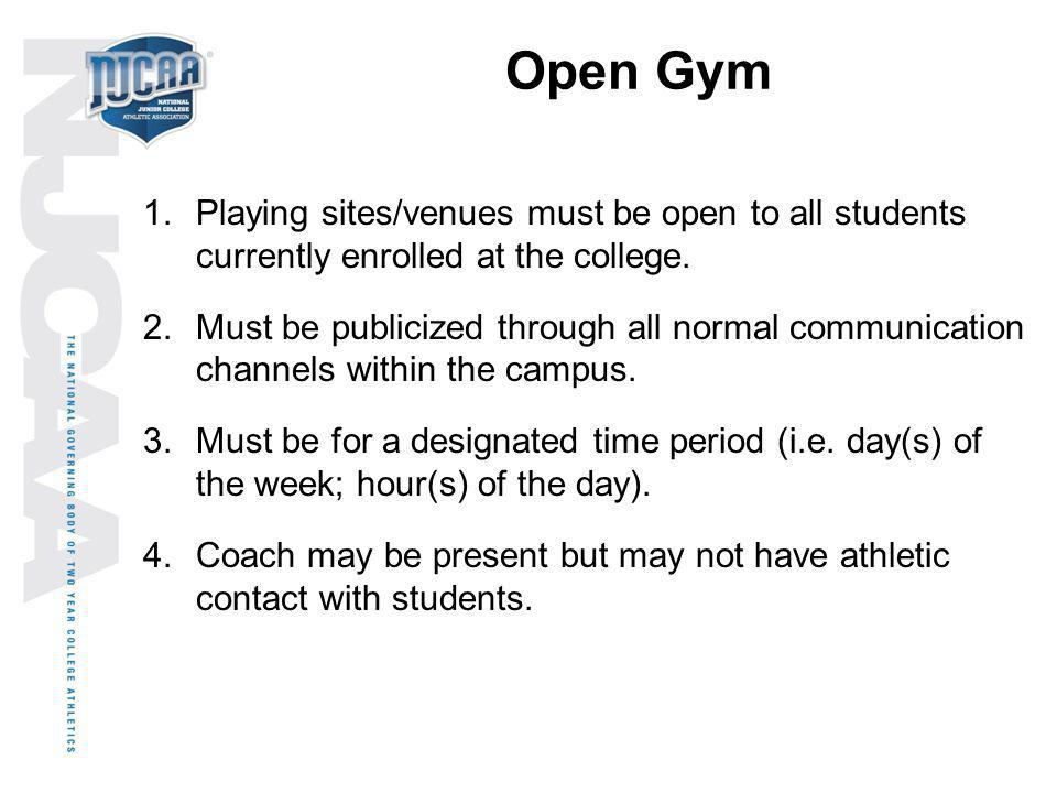 Open Gym Playing sites/venues must be open to all students currently enrolled at the college.