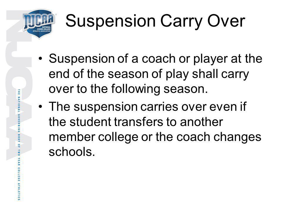 Suspension Carry Over Suspension of a coach or player at the end of the season of play shall carry over to the following season.