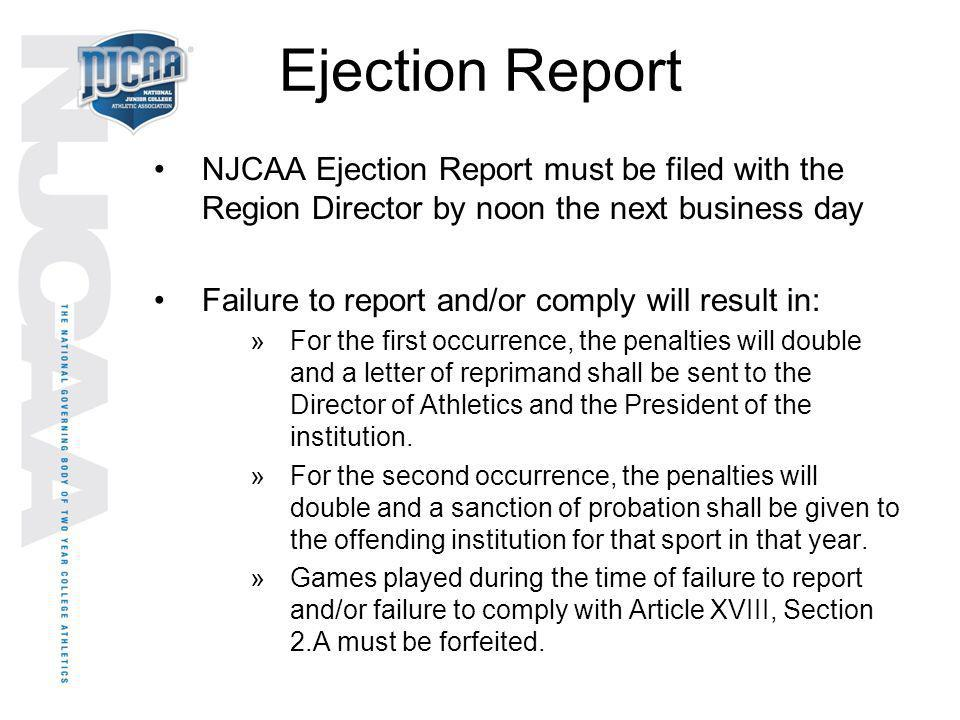 Ejection Report NJCAA Ejection Report must be filed with the Region Director by noon the next business day.