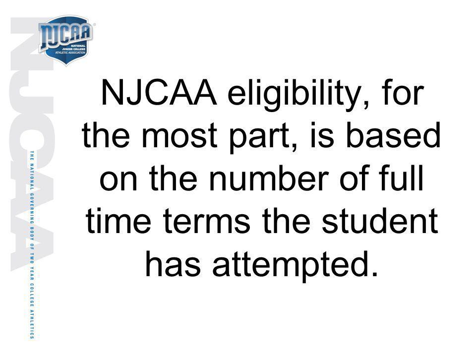 NJCAA eligibility, for the most part, is based on the number of full time terms the student has attempted.