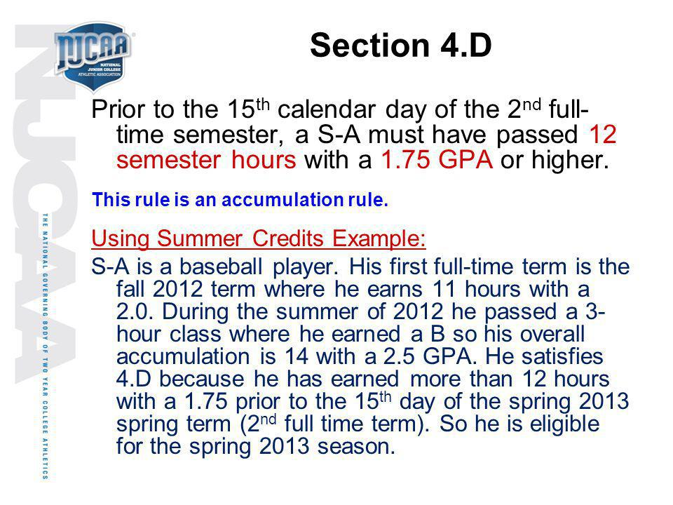 Section 4.D Prior to the 15th calendar day of the 2nd full-time semester, a S-A must have passed 12 semester hours with a 1.75 GPA or higher.