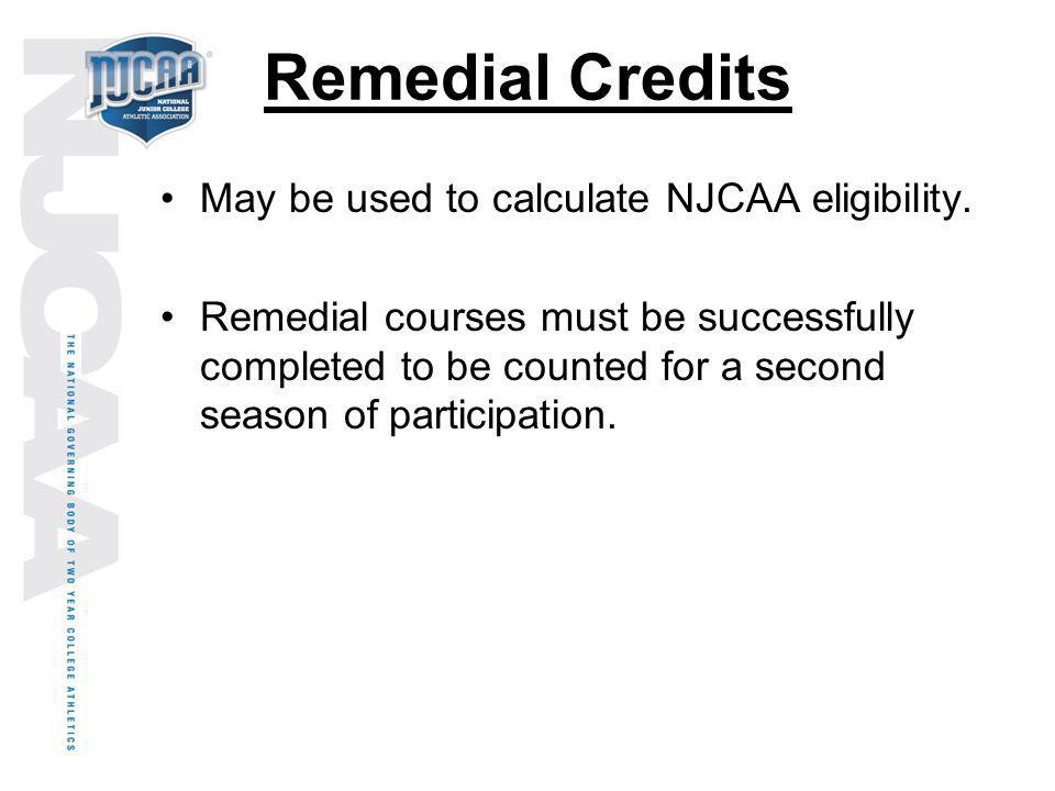 Remedial Credits May be used to calculate NJCAA eligibility.