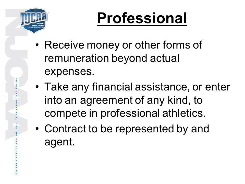 Professional Receive money or other forms of remuneration beyond actual expenses.