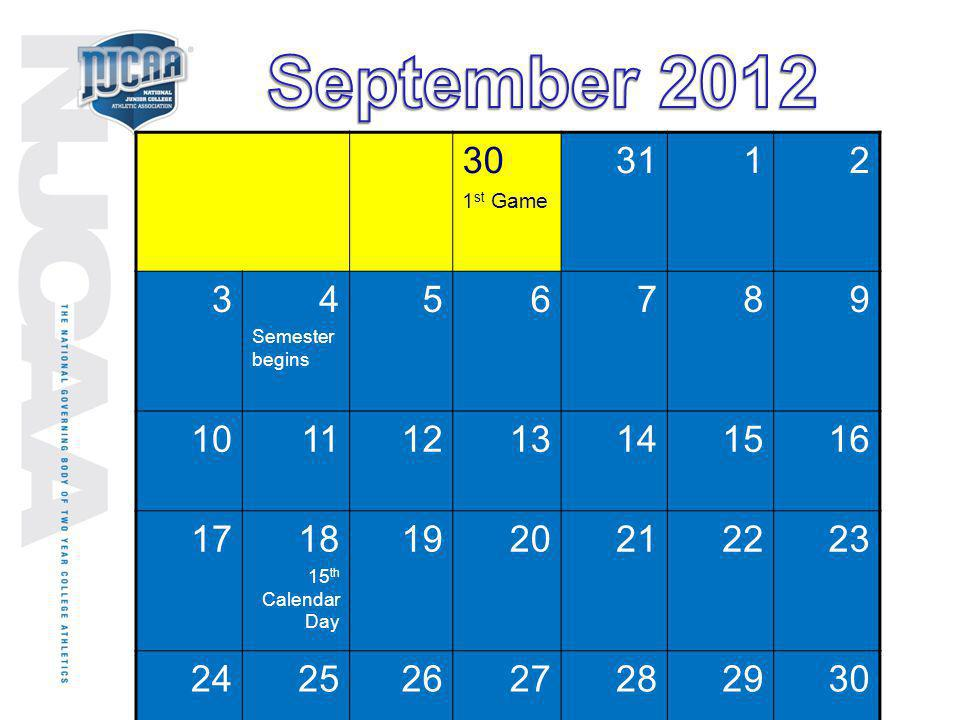 September 2012 30. 1st Game. 31. 1. 2. 3. 4. Semester begins. 5. 6. 7. 8. 9. 10. 11. 12.