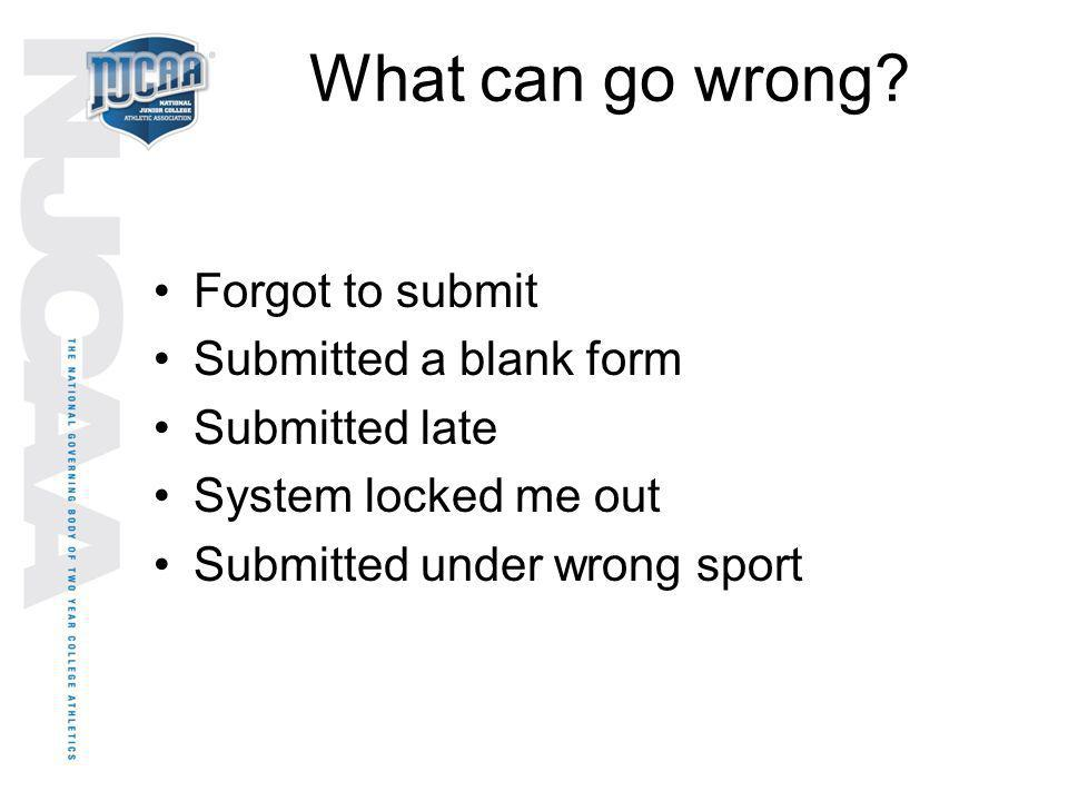 What can go wrong Forgot to submit Submitted a blank form