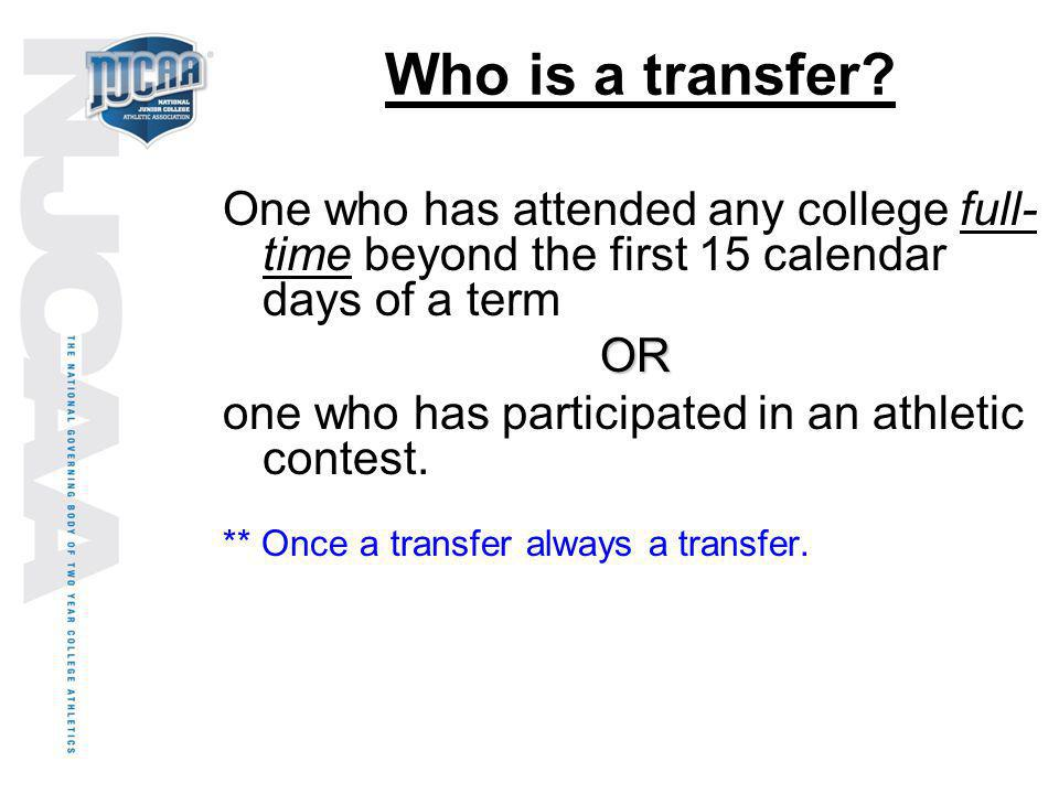 Who is a transfer One who has attended any college full-time beyond the first 15 calendar days of a term.