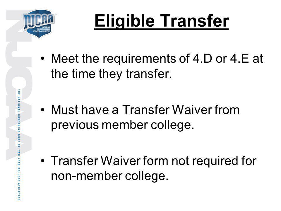 Eligible Transfer Meet the requirements of 4.D or 4.E at the time they transfer. Must have a Transfer Waiver from previous member college.
