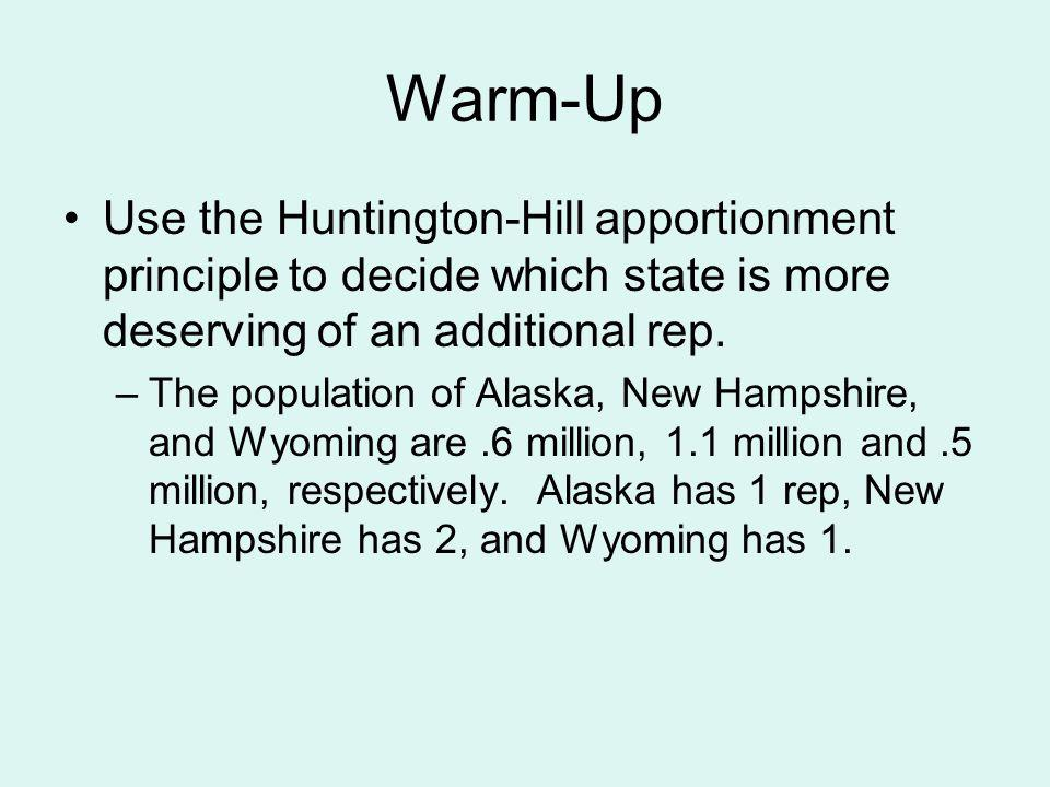Warm-Up Use the Huntington-Hill apportionment principle to decide which state is more deserving of an additional rep.
