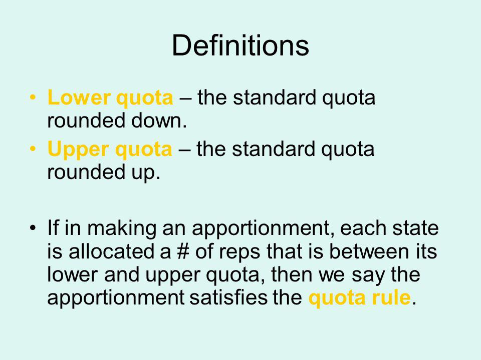 Definitions Lower quota – the standard quota rounded down.