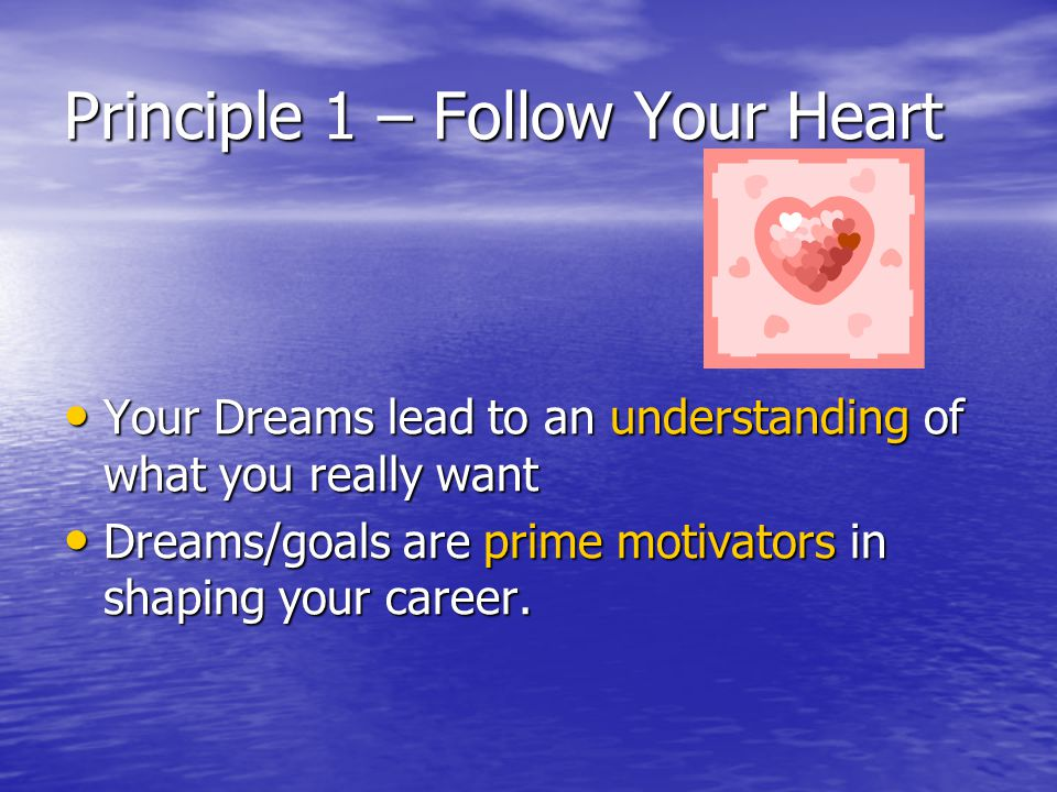 Principle 1 – Follow Your Heart