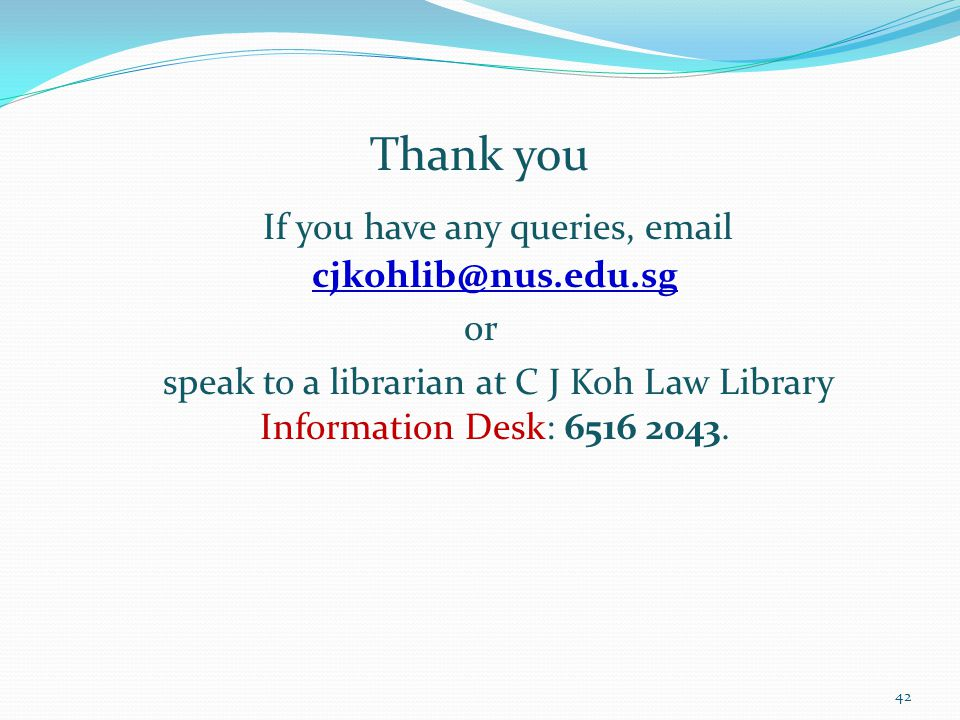 If you have any queries, email cjkohlib@nus.edu.sg
