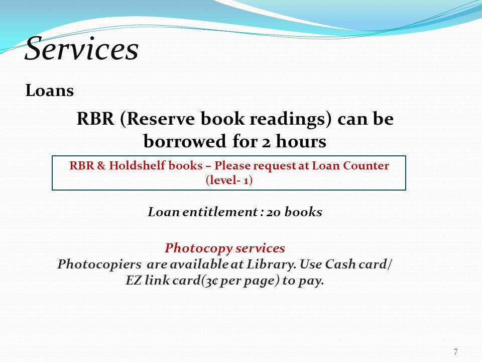 Services RBR (Reserve book readings) can be borrowed for 2 hours Loans