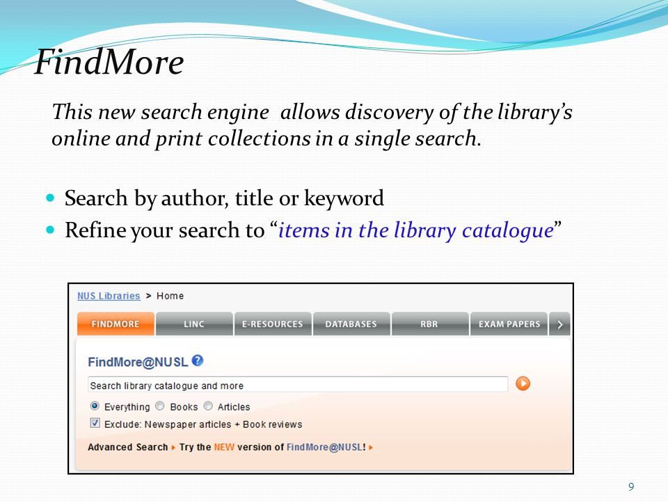 FindMore This new search engine allows discovery of the library's online and print collections in a single search.