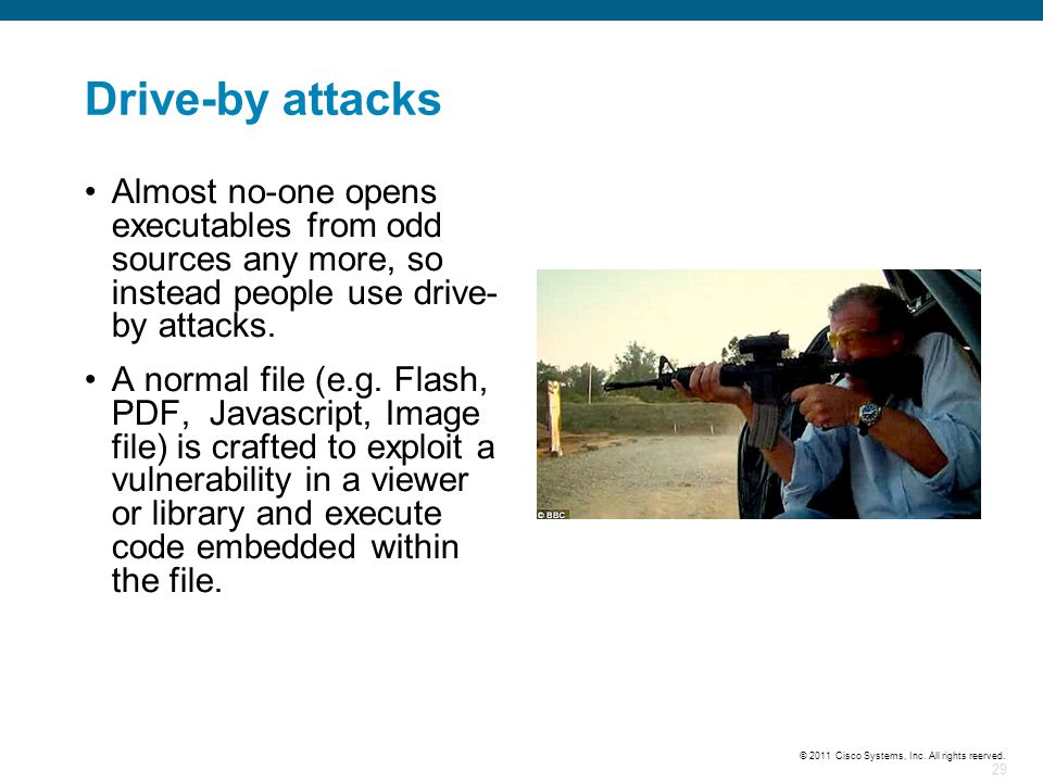 Drive-by attacks Almost no-one opens executables from odd sources any more, so instead people use drive-by attacks.