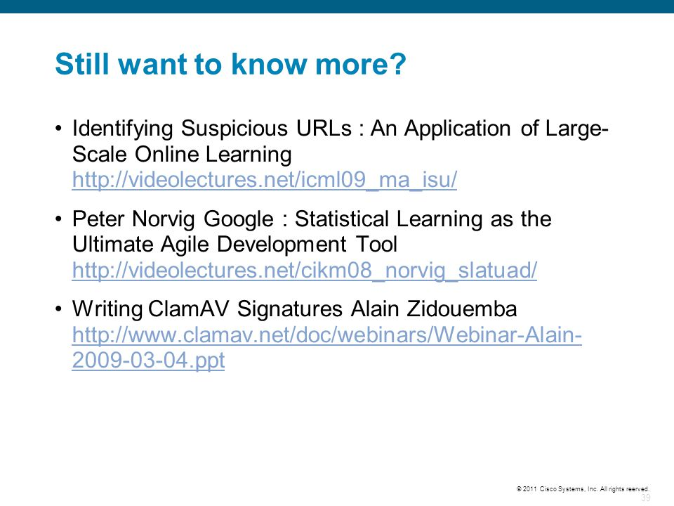 Still want to know more Identifying Suspicious URLs : An Application of Large-Scale Online Learning http://videolectures.net/icml09_ma_isu/