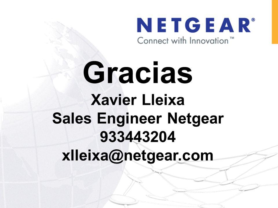 Gracias Xavier Lleixa Sales Engineer Netgear 933443204 xlleixa@netgear