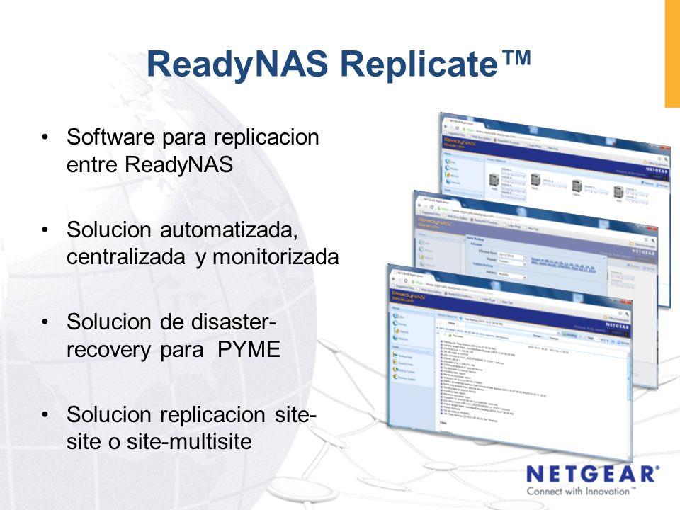 ReadyNAS Replicate™ Software para replicacion entre ReadyNAS