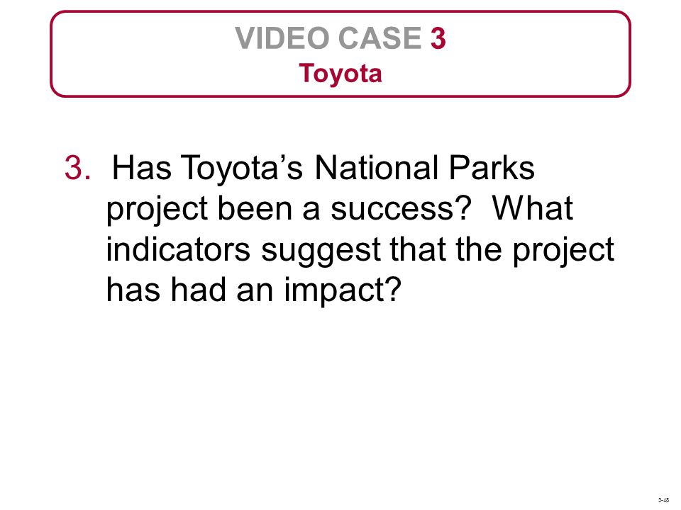 VIDEO CASE 3 Toyota. 3. Has Toyota's National Parks project been a success What indicators suggest that the project has had an impact