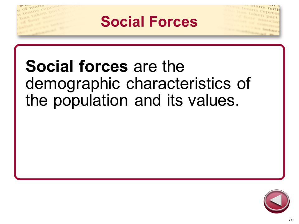 Social Forces Social forces are the demographic characteristics of the population and its values.