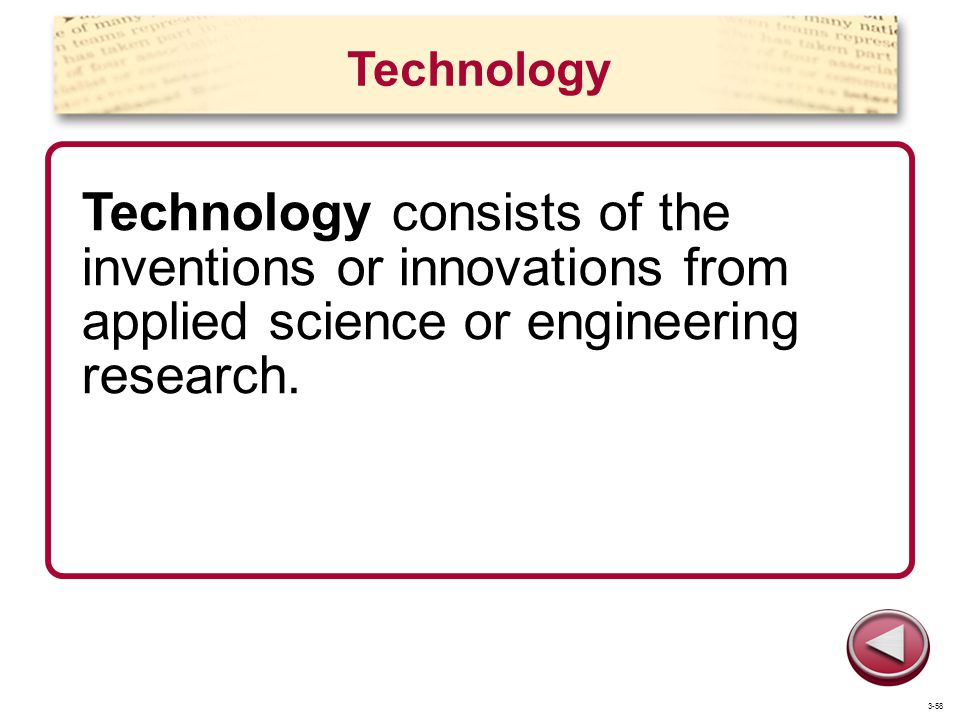 Technology Technology consists of the inventions or innovations from applied science or engineering research.