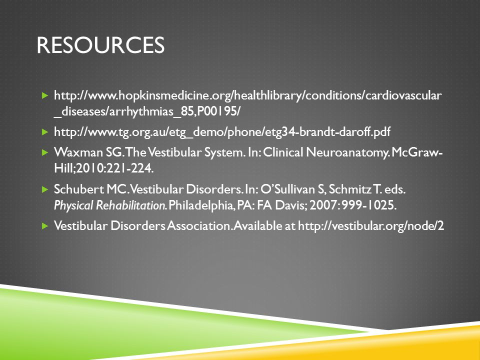 Resources http://www.hopkinsmedicine.org/healthlibrary/conditions/cardiovascular _diseases/arrhythmias_85,P00195/