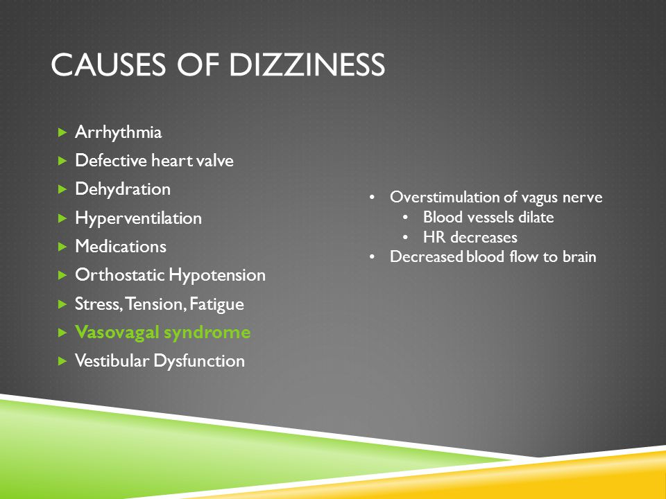 Causes of Dizziness Arrhythmia Defective heart valve Dehydration