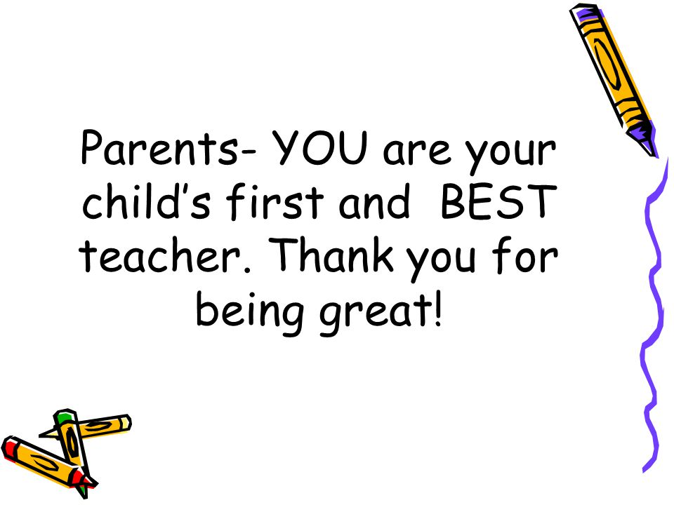 Parents- YOU are your child's first and BEST teacher