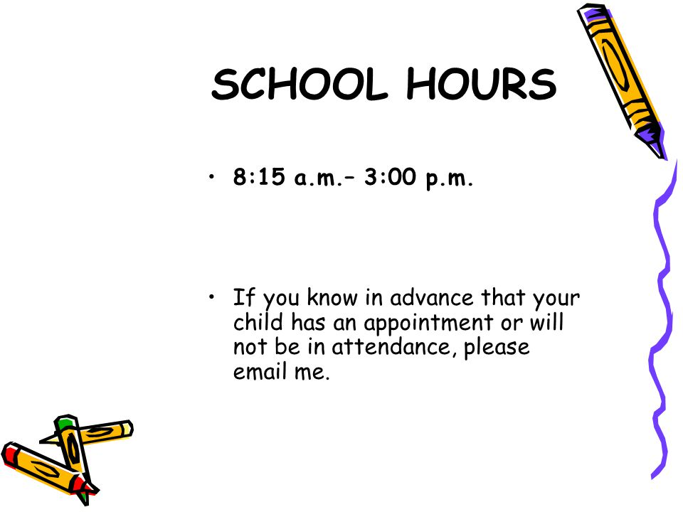 SCHOOL HOURS 8:15 a.m.– 3:00 p.m.