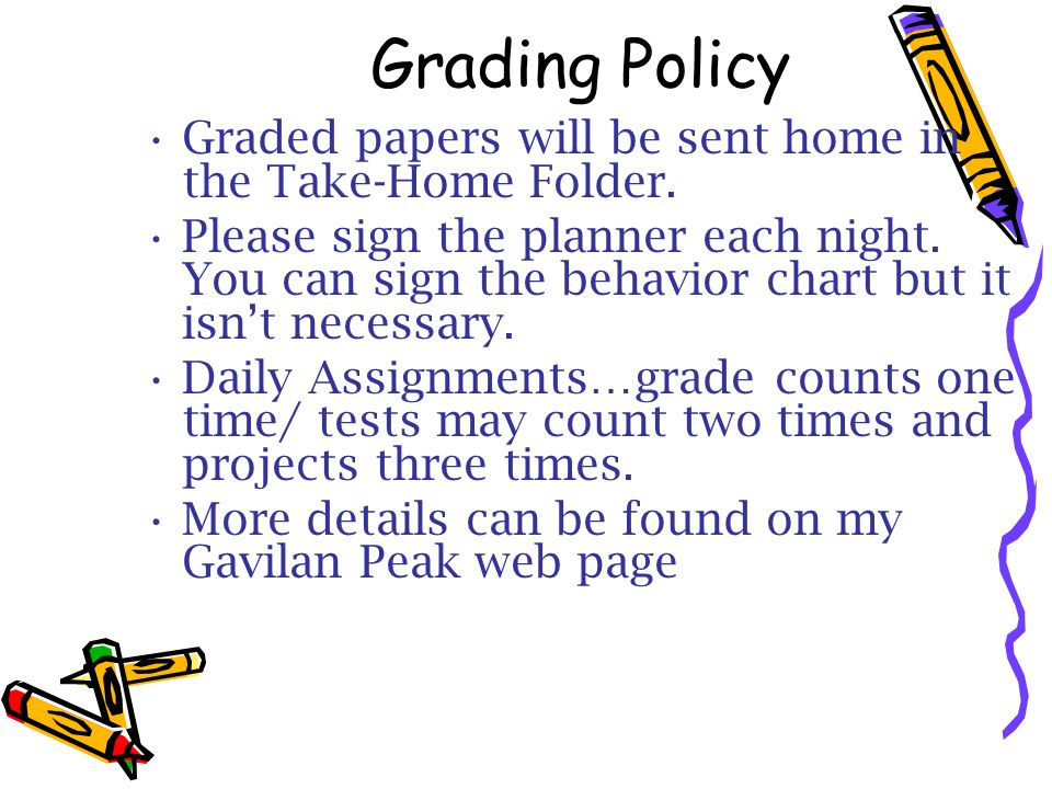 Grading Policy Graded papers will be sent home in the Take-Home Folder.