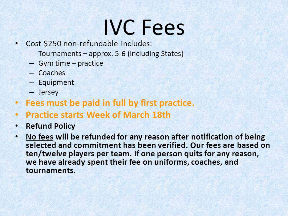 IVC Fees Fees must be paid in full by first practice.