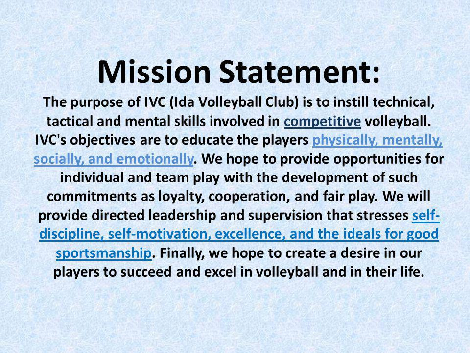 Mission Statement: The purpose of IVC (Ida Volleyball Club) is to instill technical, tactical and mental skills involved in competitive volleyball.