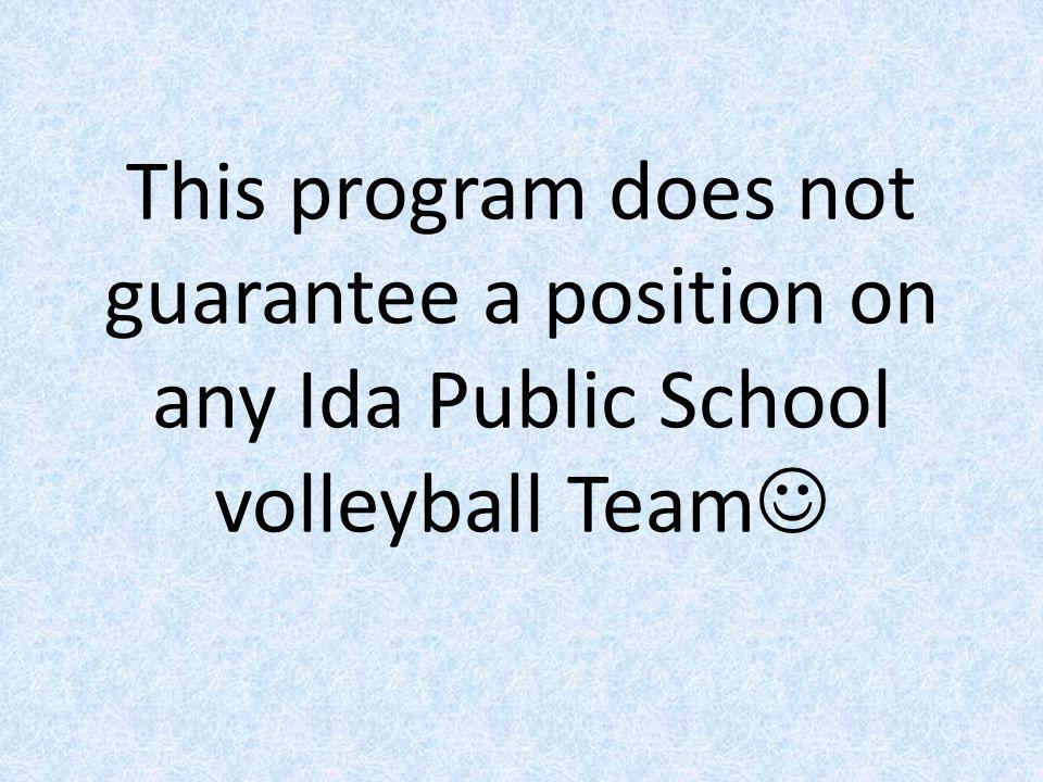 This program does not guarantee a position on any Ida Public School volleyball Team