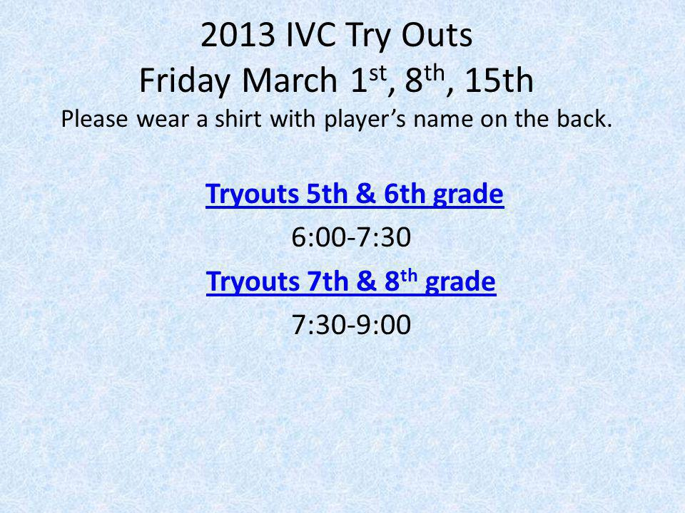 Tryouts 5th & 6th grade 6:00-7:30 Tryouts 7th & 8th grade 7:30-9:00