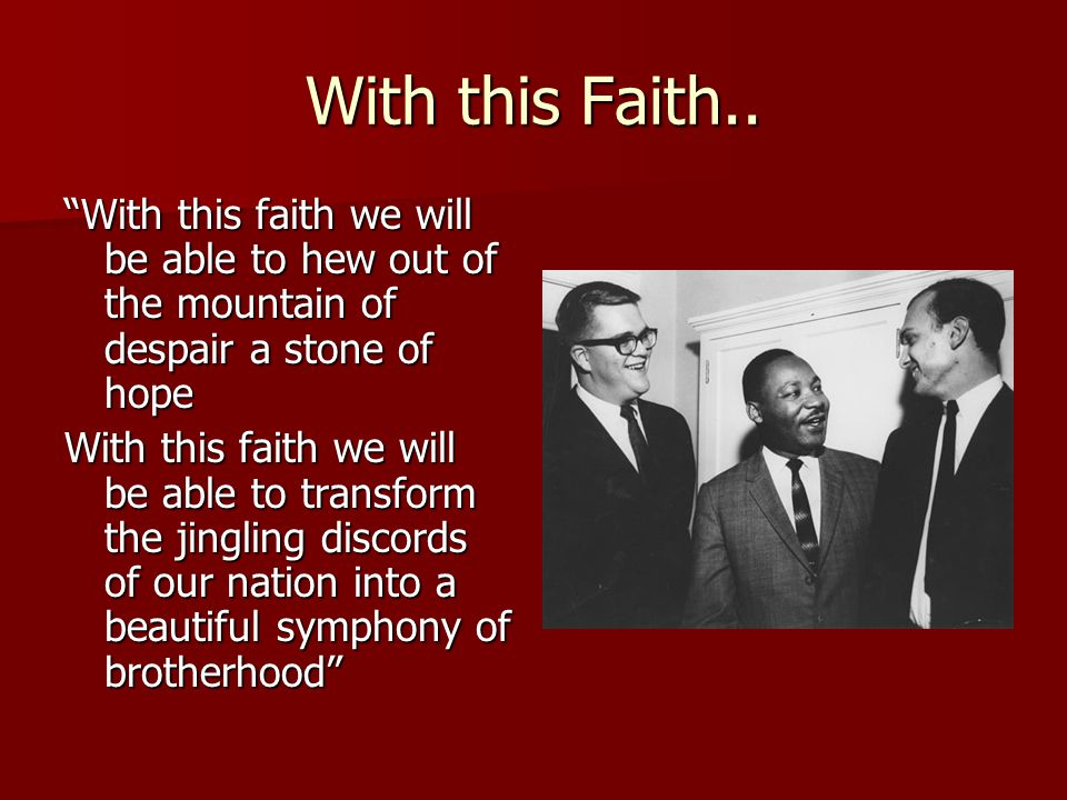 With this Faith.. With this faith we will be able to hew out of the mountain of despair a stone of hope.