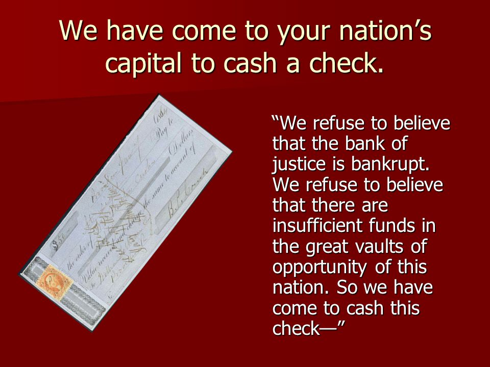 We have come to your nation's capital to cash a check.