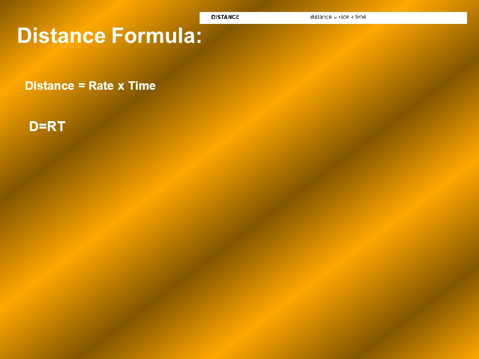 Distance Formula: Distance = Rate x Time D=RT