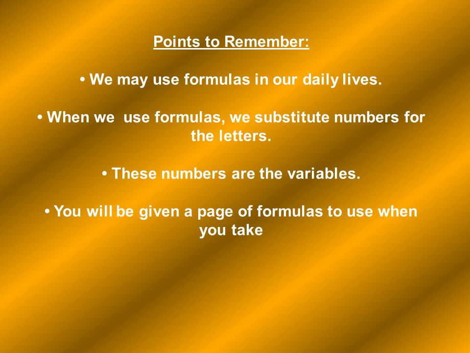 • We may use formulas in our daily lives.
