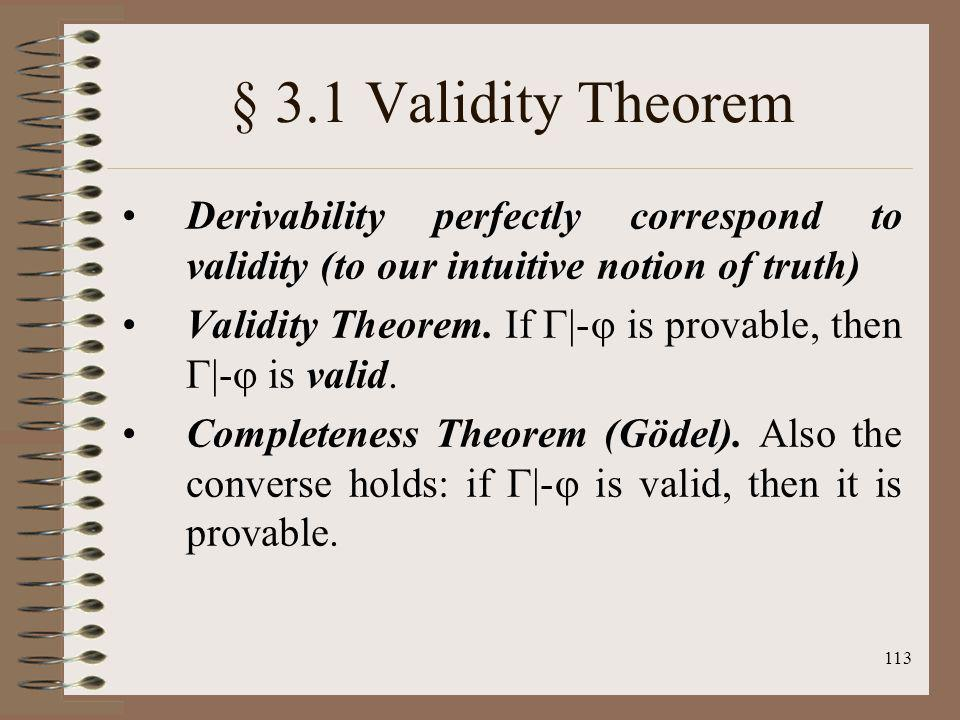 § 3.1 Validity Theorem Derivability perfectly correspond to validity (to our intuitive notion of truth)
