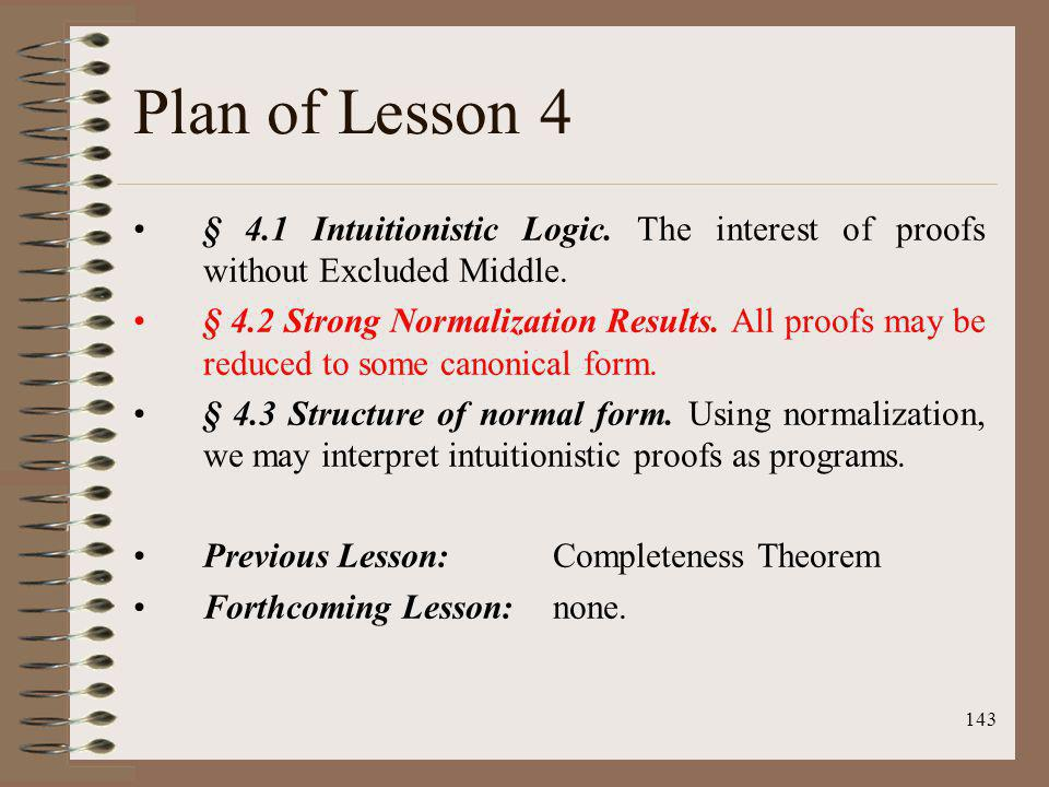 Plan of Lesson 4 § 4.1 Intuitionistic Logic. The interest of proofs without Excluded Middle.