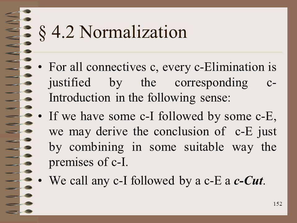 § 4.2 Normalization For all connectives c, every c-Elimination is justified by the corresponding c-Introduction in the following sense: