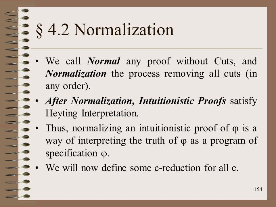 § 4.2 Normalization We call Normal any proof without Cuts, and Normalization the process removing all cuts (in any order).