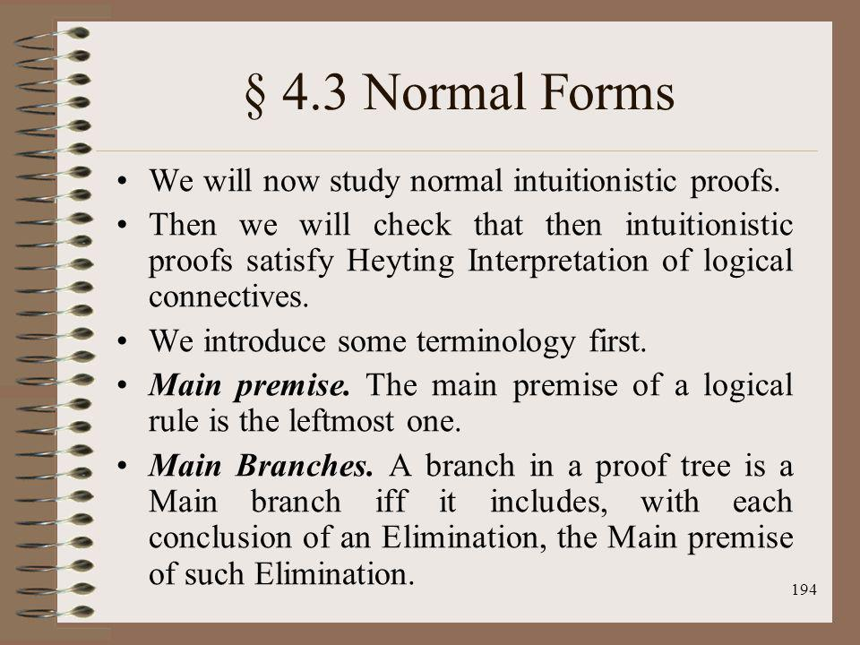 § 4.3 Normal Forms We will now study normal intuitionistic proofs.