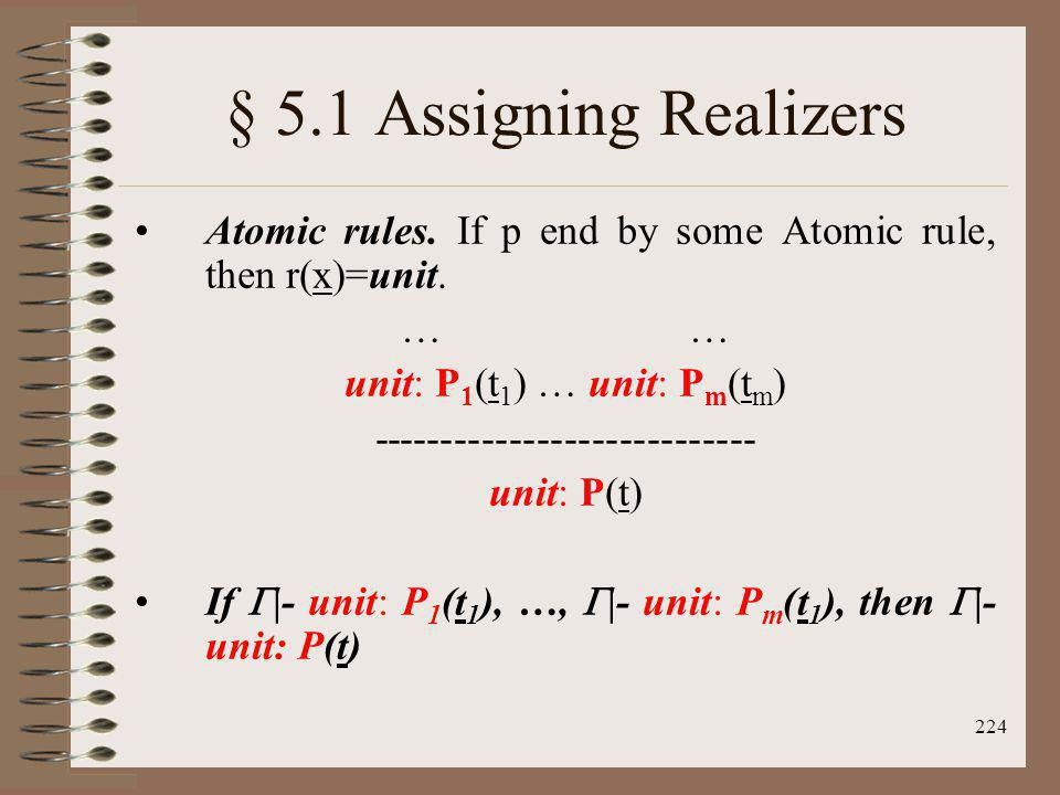 § 5.1 Assigning Realizers Atomic rules. If p end by some Atomic rule, then r(x)=unit. … …