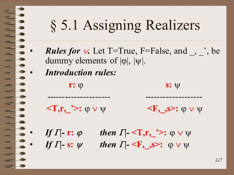 § 5.1 Assigning Realizers Rules for . Let T=True, F=False, and _, _', be dummy elements of ||, ||.
