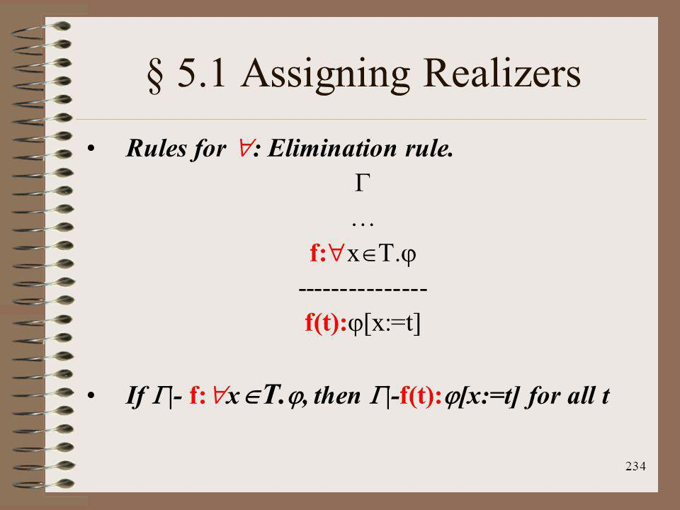 § 5.1 Assigning Realizers Rules for : Elimination rule.  … f:xT.